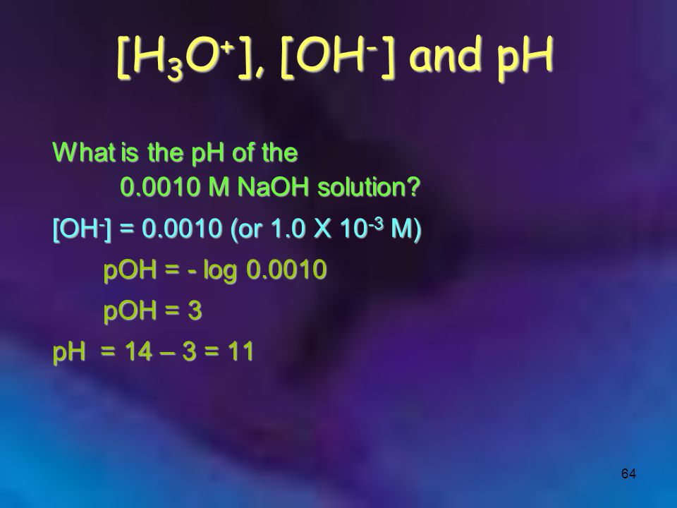 [H3O+], [OH-] and pH What is the pH of the 0.0010 M NaOH solution